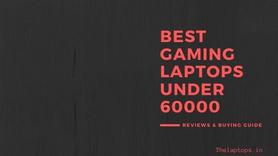 Best Gaming Laptops Under 60000 In India 2020. Reviews And Buyer's Guide.