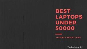 Best Laptops Under 50000 In India 2020. Reviews And Buyer's Guide