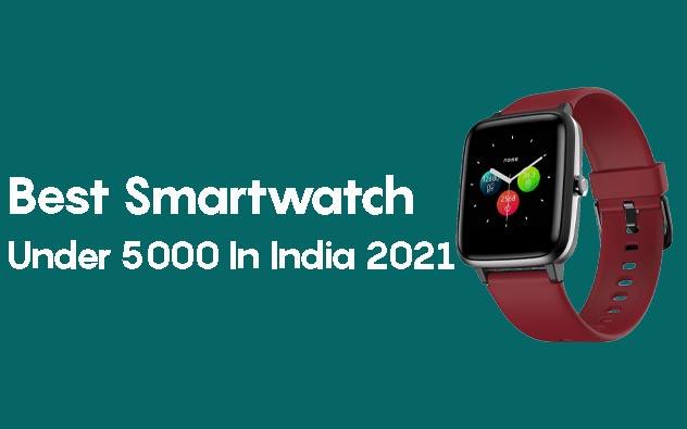 Best Smartwatch Under 5000 in India In 2021